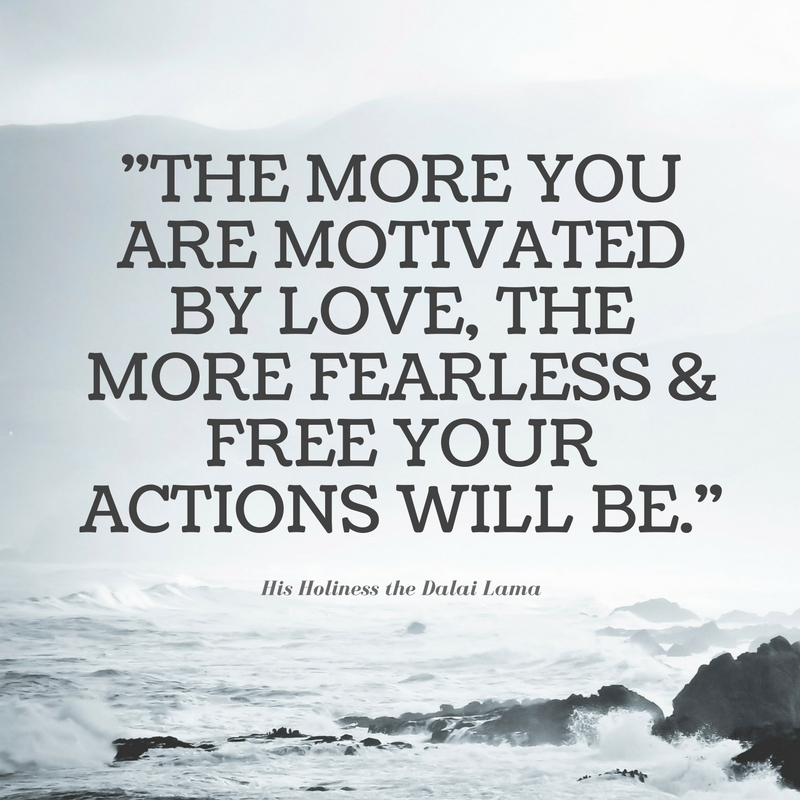 -The more you are motivated by love, the more fearless & free your actions will be.-.jpg