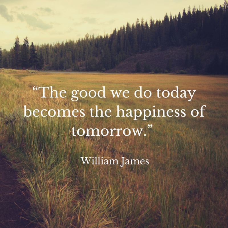 """The good we do today becomes the happiness of tomorrow."".png"
